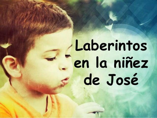 Laberintosen la niñez de José