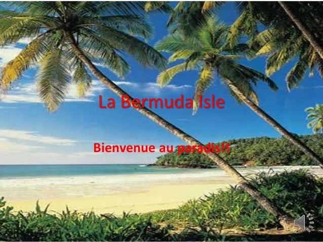 La Bermuda IsleBienvenue au paradis!!