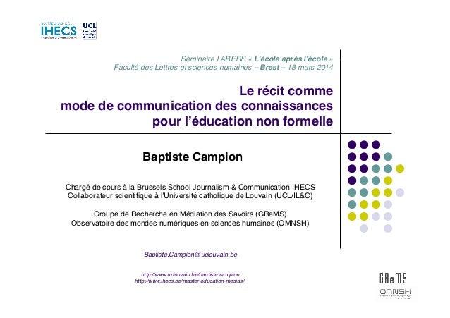 Le récit comme! mode de communication des connaissances! pour l'éducation non formelle  Baptiste Campion  Chargé de cour...