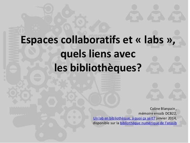 Espaces collaboratifs et « labs », quels liens avec les bibliothèques? Coline Blanpain , mémoire enssib DCB22, Un lab en b...