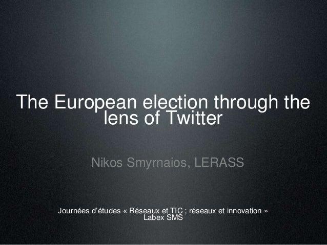 The European election through the  lens of Twitter  Nikos Smyrnaios, LERASS  Journées d'études « Réseaux et TIC ; réseaux ...