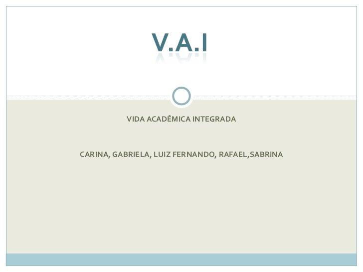 VIDA ACADÊMICA INTEGRADA CARINA, GABRIELA, LUIZ FERNANDO, RAFAEL,SABRINA