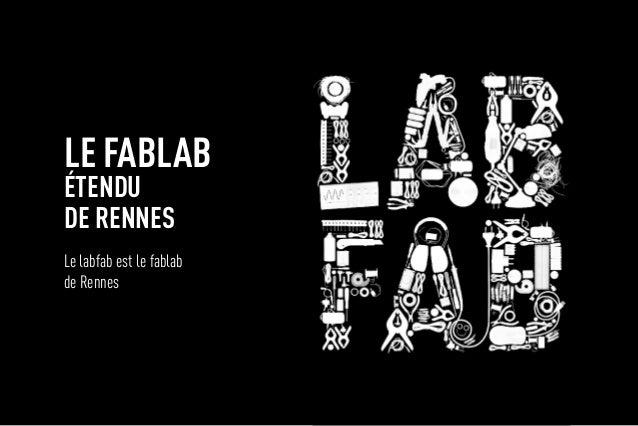 Le fablab étendu de Rennes Le labfab est le fablab de Rennes