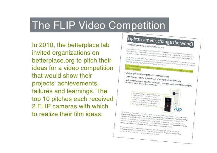 "The FLIP Video Competition""In 2010, the betterplace labinvited organizations onbetterplace.org to pitch theirideas for a v..."