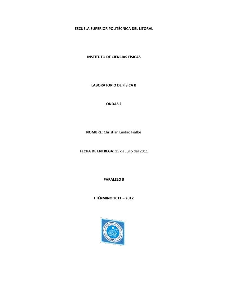ESCUELA SUPERIOR POLITÉCNICA DEL LITORAL<br />INSTITUTO DE CIENCIAS FÍSICAS<br />LABORATORIO DE FÍSICA B<br />ONDAS 2<br /...