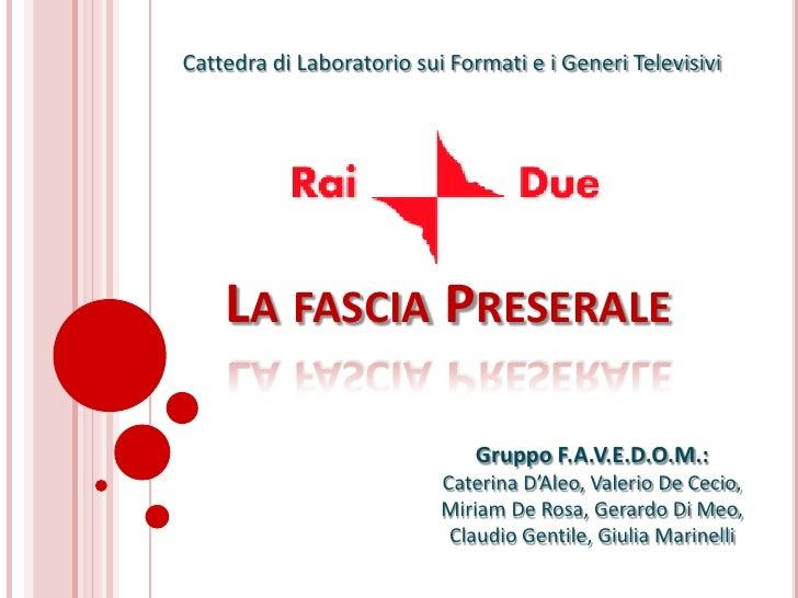 Cattedra di Laboratorio sui Formati e i Generi Televisivi         LA FASCIA PRESERALE                                 Grup...