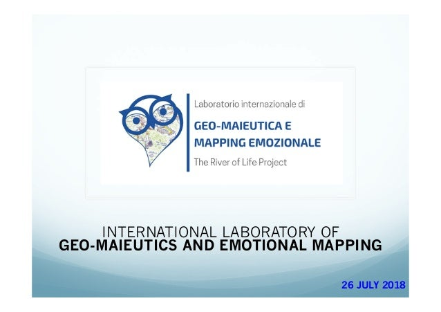 INTERNATIONAL LABORATORY OF GEO-MAIEUTICS AND EMOTIONAL MAPPING 26 JULY 2018