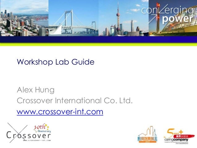 Workshop Lab Guide Alex Hung Crossover International Co. Ltd. www.crossover-int.com