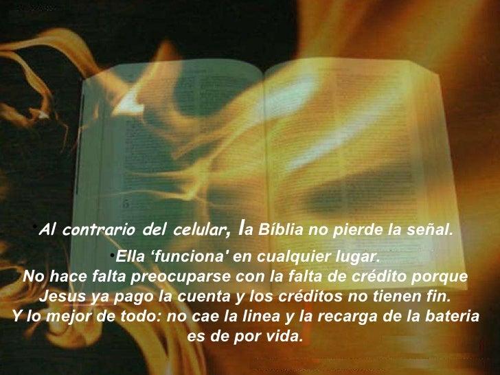 <ul><li>Al contrario del celular , l a Bíblia no pierde la señal.  </li></ul><ul><li>Ella 'funciona' en cualquier lugar. N...