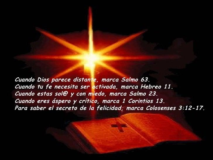 Cuando Dios parece distante, marca Salmo 63. Cuando tu fe necesita ser activada, marca Hebreo 11. Cuando estas sol@ y con...