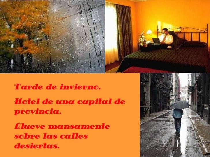 Tarde de invierno.  Hotel de una capital de provincia. Llueve mansamente sobre las calles desiertas.
