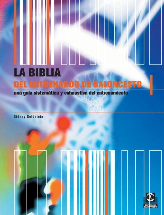 La Biblia del Entrenador de Baloncesto Una guía sistemática y exhaustiva del entrenamiento  Sidney Goldstein  EDITORIAL PA...