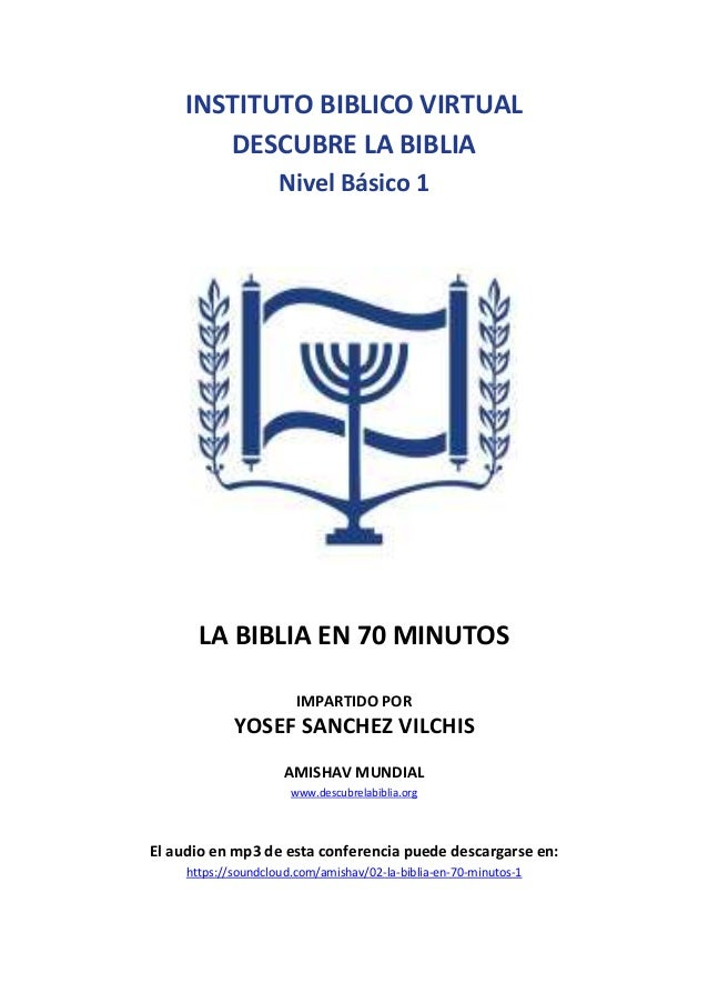 INSTITUTO BIBLICO VIRTUAL DESCUBRE LA BIBLIA Nivel Básico 1 LA BIBLIA EN 70 MINUTOS IMPARTIDO POR YOSEF SANCHEZ VILCHIS AM...
