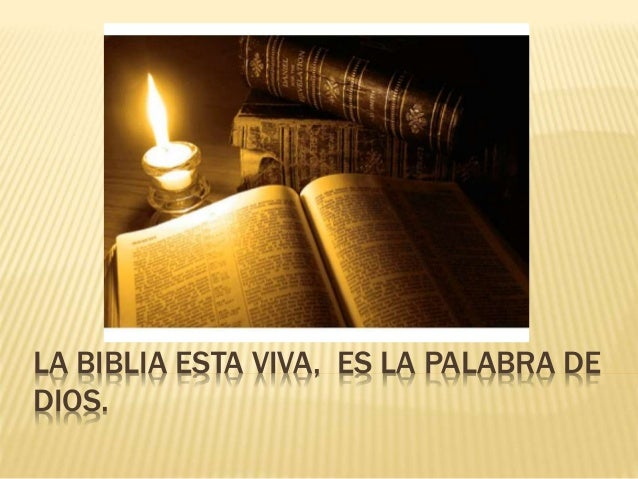 LA BIBLIA ESTA VIVA, ES LA PALABRA DE DIOS.