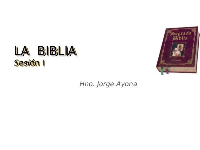 LA BIBLIALA BIBLIA SesiónSesión II LA BIBLIALA BIBLIA SesiónSesión II Hno. Jorge Ayona