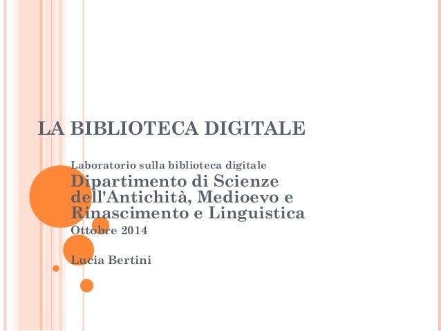 LA BIBLIOTECA DIGITALE  Laboratorio sulla biblioteca digitale  Dipartimento di Scienze  dell'Antichità, Medioevo e  Rinasc...