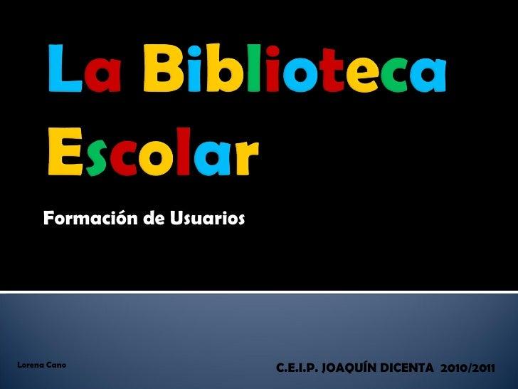 Formación de Usuarios C.E.I.P. JOAQUÍN DICENTA  2010/2011  Lorena Cano