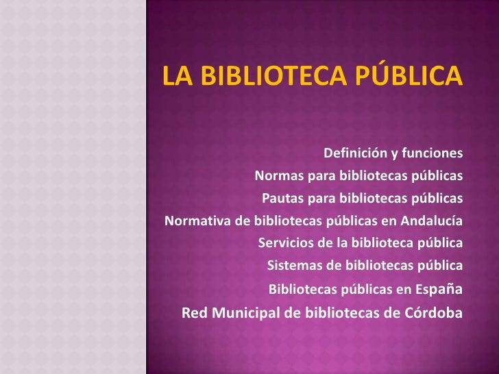 Definición y funciones             Normas para bibliotecas públicas               Pautas para bibliotecas públicasNormativ...