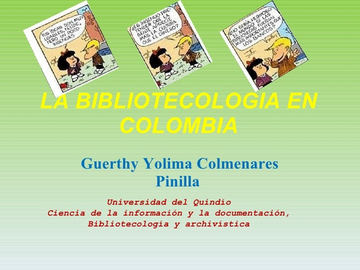 LA BIBLIOTECOLOGIA   EN   COLOMBIA Guerthy Yolima Colmenares Pinilla  Universidad del Quindío Ciencia de la información y ...