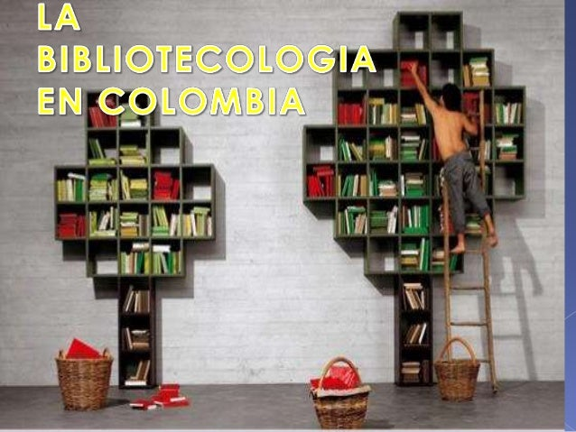 LA BIBLIOTECOLOGIA EN COLOMBIA ANGELA CAROLINA TORRES CUESTAS UNIVERSIDAD DEL QUINDIO CIENCIA DE LA INFORMACION Y LA DOCUM...
