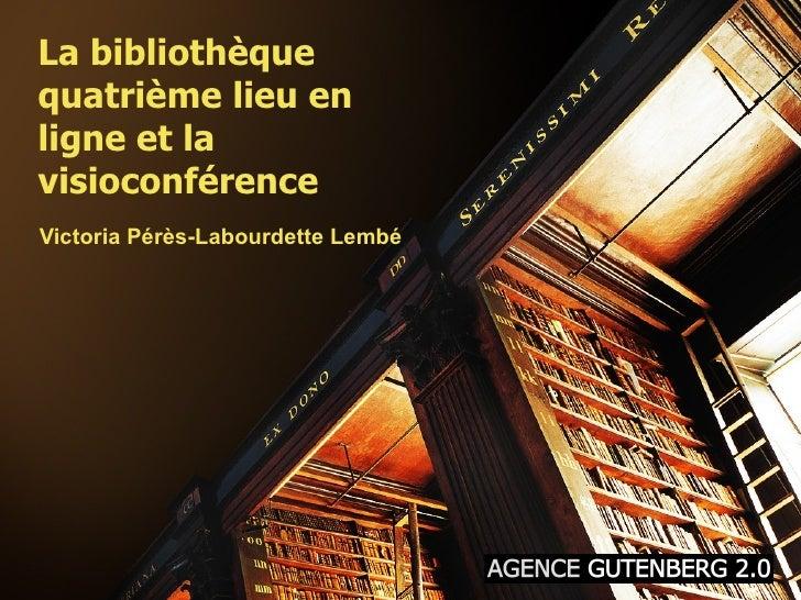 La bibliothèquequatrième lieu enligne et lavisioconférenceVictoria Pérès-Labourdette Lembé