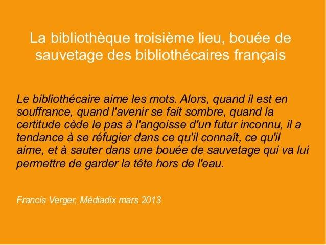 La bibliothèque troisième lieu, bouée de    sauvetage des bibliothécaires françaisLe bibliothécaire aime les mots. Alors, ...