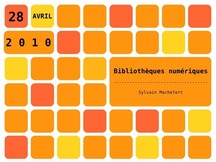 28   AVRIL    2 0 1 0               Bibliothèques numériques              ------------------------------------            ...