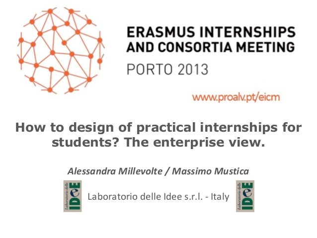 How to design of practical internships for students? The enterprise view. Alessandra Millevolte / Massimo Mustica Laborato...