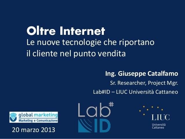 Oltre Internet    Le nuove tecnologie che riportano    il cliente nel punto vendita                         Ing. Giuseppe ...