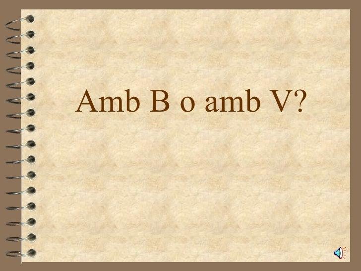 Amb B o amb V?