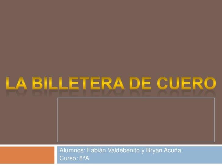 Alumnos: Fabián Valdebenito y Bryan AcuñaCurso: 8ªA