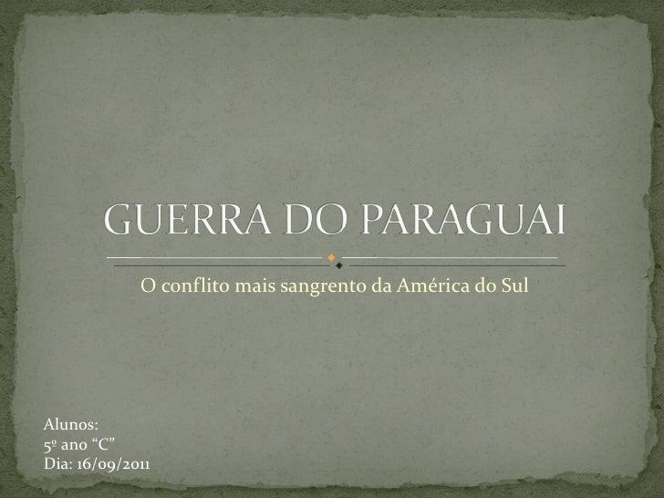 """O conflito mais sangrento da América do SulAlunos:5º ano """"C""""Dia: 16/09/2011"""