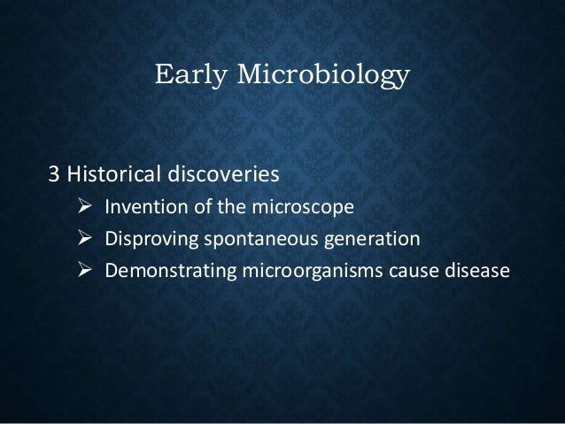 Early Microbiology 3 Historical discoveries  Invention of the microscope  Disproving spontaneous generation  Demonstrat...