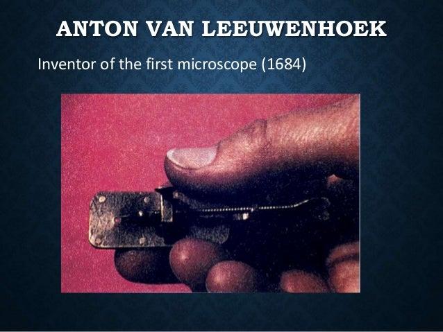 ANTON VAN LEEUWENHOEK Inventor of the first microscope (1684)