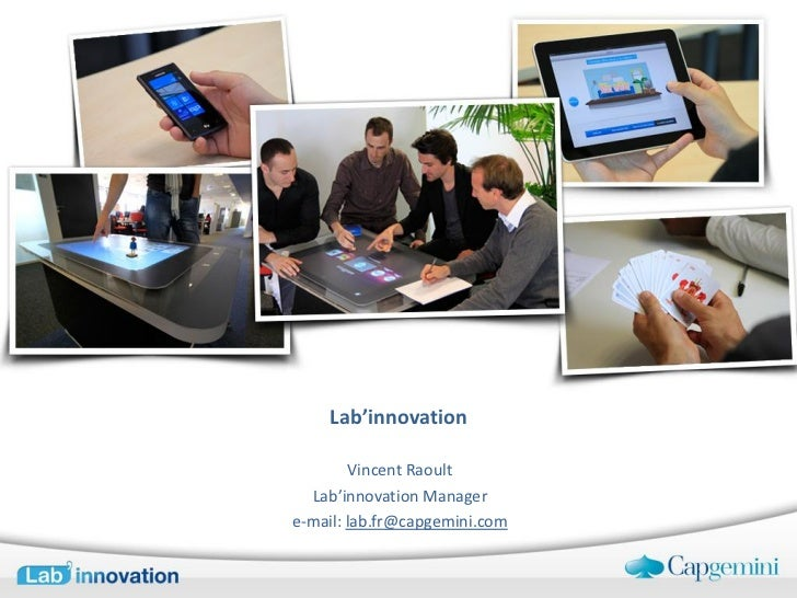 Lab'innovation        Vincent Raoult  Lab'innovation Managere-mail: lab.fr@capgemini.com