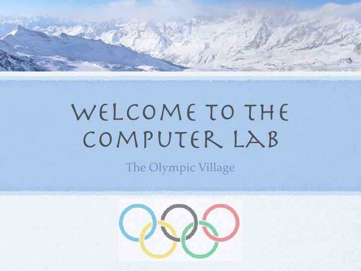 Welcome to the Computer Lab    The Olympic Village