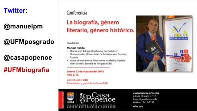 Twitter: @manuelpm @UFMposgrado @casapopenoe #UFMbiografia