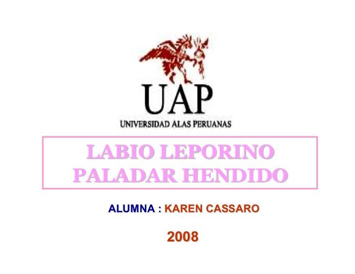 LABIO LEPORINO PALADAR HENDIDO   ALUMNA : KAREN CASSARO            2008