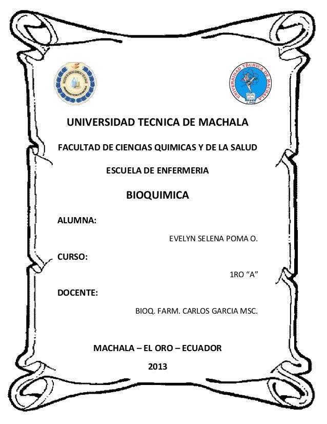 UNIVERSIDAD TECNICA DE MACHALA FACULTAD DE CIENCIAS QUIMICAS Y DE LA SALUD ESCUELA DE ENFERMERIA  BIOQUIMICA ALUMNA: EVELY...
