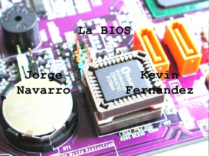 La BIOS Kevin Fernández Jorge Navarro