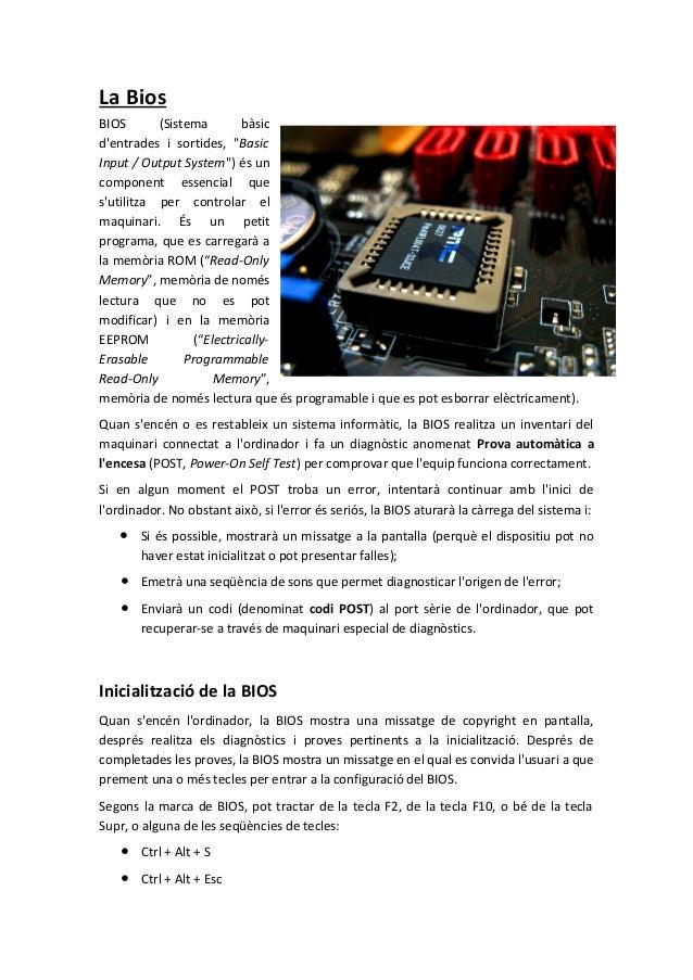 """La BiosBIOS       (Sistema       bàsicdentrades i sortides, """"BasicInput / Output System"""") és uncomponent essencial quesuti..."""