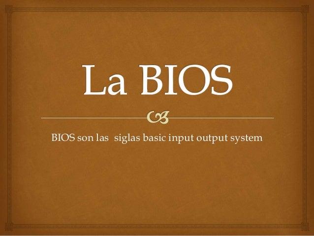 BIOS son las siglas basic input output system