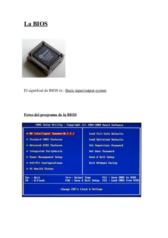 La BIOSEl significat de BIOS és : Basic input/output systemFotos del programa de la BIOS