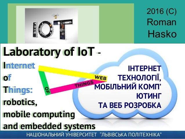 ІНТЕРНЕТ ТЕХНОЛОГІЇ, МОБІЛЬНИЙ КОМП' ЮТИНГ ТА ВЕБ РОЗРОБКА Laboratory of IoT - Internet of Things: robotics, mobile comput...