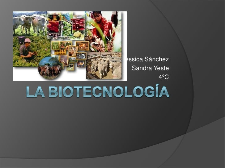 La biotecnología <br />Jessica Sánchez <br />Sandra Yeste<br />4ºC  <br />