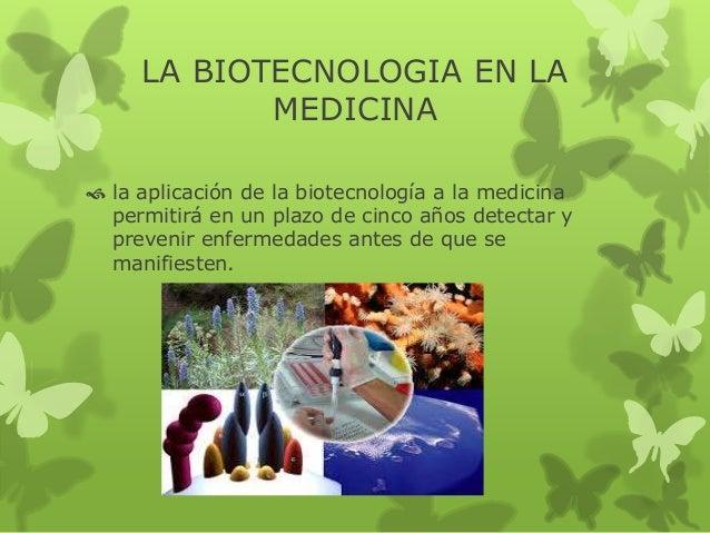LA BIOTECNOLOGIA EN LA  MEDICINA   la aplicación de la biotecnología a la medicina  permitirá en un plazo de cinco años d...
