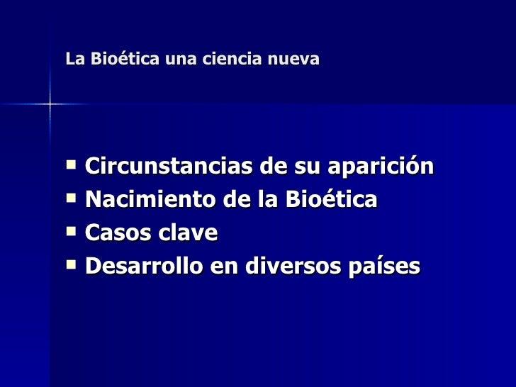 La Bioética: una ciencia nueva Slide 2