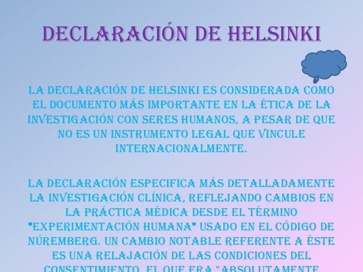 DECLARACIÓN DE HELSINKILa declaración de Helsinki es considerada como el documento más importante en la ética de lainvesti...