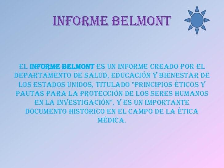 INFORME BELMONT El Informe Belmont es un informe creado por elDepartamento de Salud, Educación y Bienestar de los Estados ...