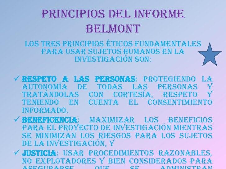 PRINCIPIOS DEL INFORME             BELMONT  Los tres principios éticos fundamentales      para usar sujetos humanos en la ...